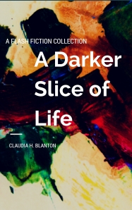 A Darker Slice of Life - A Flash Fiction Collection
