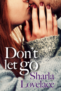 Don't Let Go By Sharla Lovelace