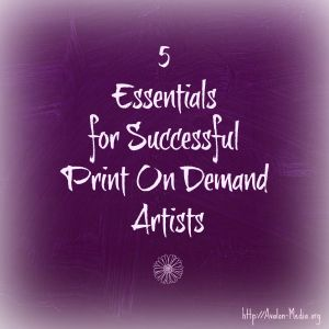 Do What Works – 5 Essentials For Successful Print On Demand Artists