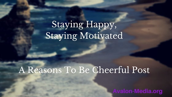 Staying Happy, Staying MotivatedA Reasons To Be Cheerful Post