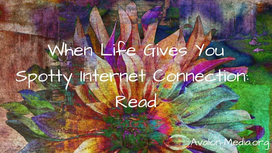 When Life Gives You Spotty Internet Connection – Read
