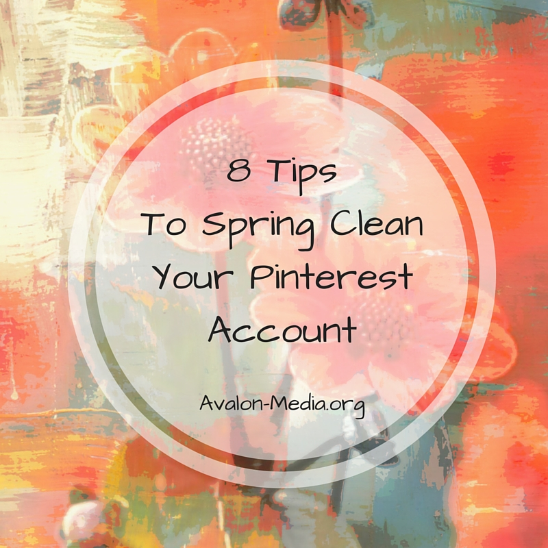 8 Tips To Spring Clean Your Pinterest Account