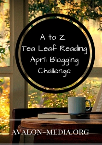 A to Z Tea Leaf Reading April Blogging Challenge