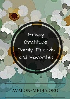 Friday Gratitude: Family, Friends and Favorites