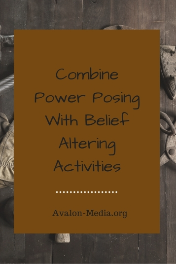 Combine Power Posing With Belief Altering Activities