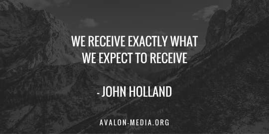 We receive exactly what we expect to receive - John Holland