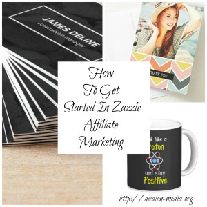 How To Get Started In Zazzle Affiliate Marketing