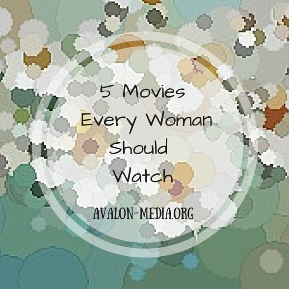 5 Movies Every Woman Should Watch