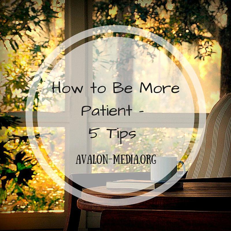 How to Be MorePatient - 5 Tips.jpg