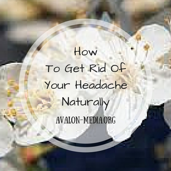 How To Get Rid Of Your Headache Naturally