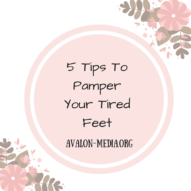 5 Tips To Pamper Your Tired Feet