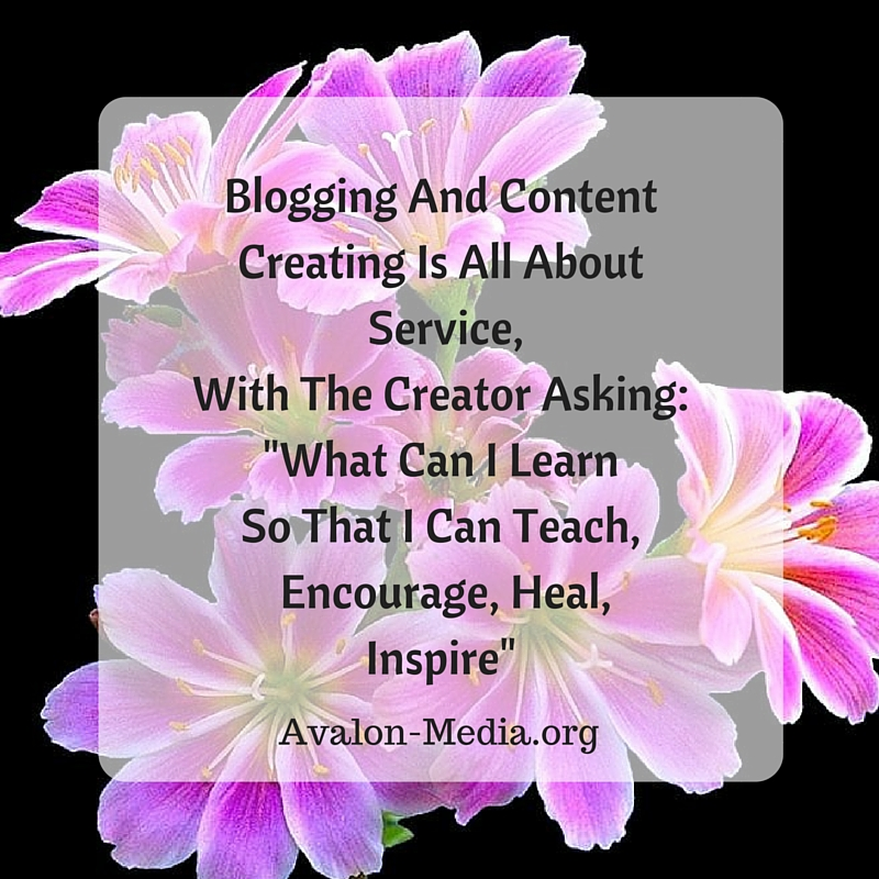 Blogging And ContentCreating Is All About Service, With The Creator Asking- -What CanI Learn So That I Can Teach, Encourage, Heal, Inspire- Not signed in