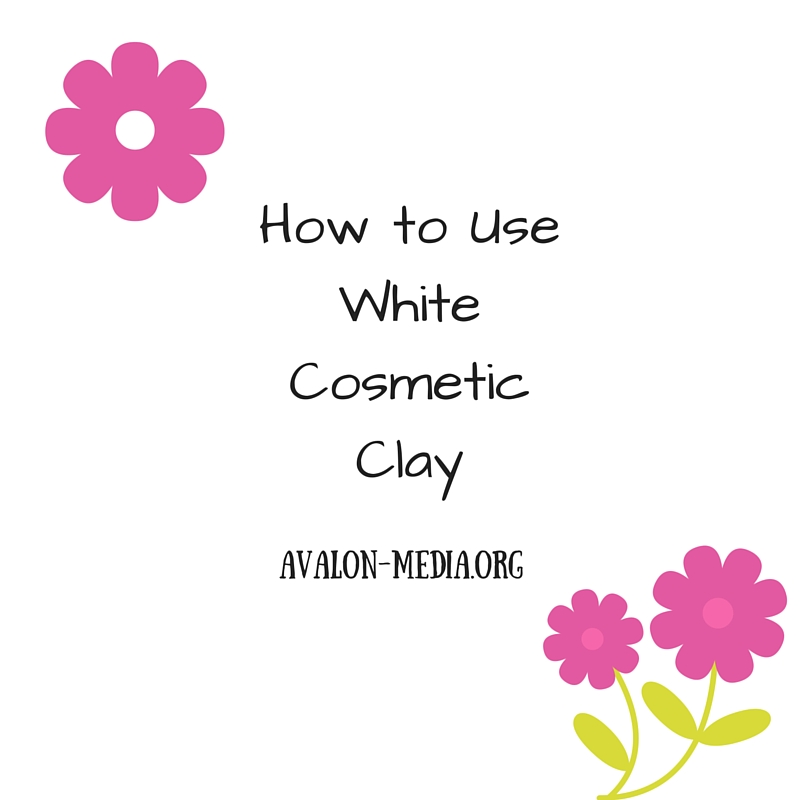 How to Use White Cosmetic Clay
