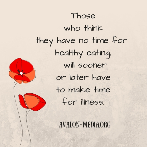 Those who thinkthey have no time for healthy eating, will sooneror later have to make timefor illness.